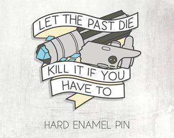 PREORDER Let the Past Die - Hard Enamel Pin