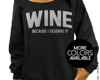 Wine, Because I Deserve It, Women's Sweatshirt, Drinking, Brunch, Wine Sweatshirt, Womens Clothing, Off the Shoulder, Slouchy Sweatshirt