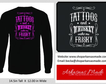 Tattoos And Whiskey Make Me Frisky long sleeve shirt, whiskey shirt, makes me frisky, southern shirt, country shirt, southern girl shirt