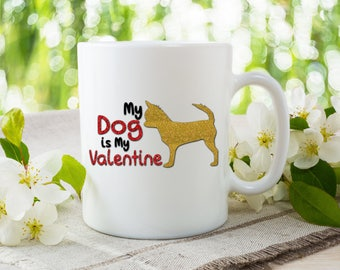 Funny Valentine Mug, My Dog is My Valentine, Dog Lover Valentine Gift, Funny and Humorous Mug, Coffee Tea Lover Gift Idea, Coffee Lover Gift