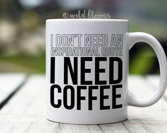 I don't need an inspirational quote I need coffee, Coffee Mug, Coffee Cup, Coworker Gift, Gift for Coworker, Funny Coffee Mug, Funny mug