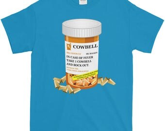 More Cowbell, Funny T-Shirt, College Tee - Cool Shirt with Fever Prescription, Cowbell Meds