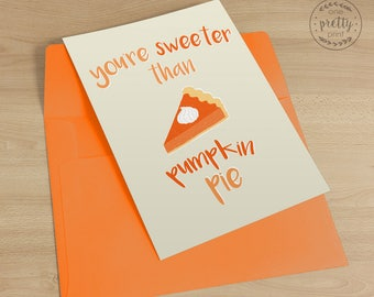 Pumpkin Pie Greeting Card - You're Sweeter Than Pumpkin Pie - Size A2 - Orange Envelope Included