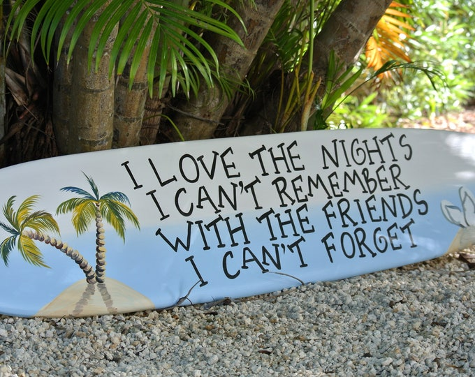 I Love The Nights I Can't Remember With The Friends I Can't Forget Surfboard Friends Birthday gift idea, Beach House Decor, Palm Tree