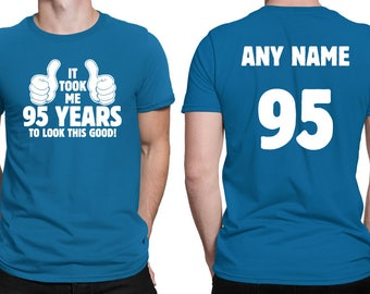 It Took Me 95 YEARS to Look This Good! Shirt 95th Birthday 95 Years Old Turning 95 Birthday Gift **Custom Name and Number** BD-496