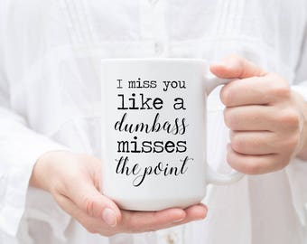 Funny Valentine's Mug, I miss you like a dumbass misses the point, Valentine's Gift for Him, Gift For Boyfriend, Unique Gift, Funny Mugs
