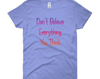 Don't Believe Everything You Think! Lady Fit Women's T-Shirt