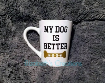 My Dog Is Better Mug, Dog Coffee Mug, Dog Lover's Gift, More Color Options Available, Left Handed Mug, Dog Mugs