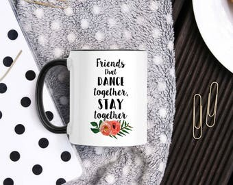 Dance Class Mug - Friends That Dance Together, Stay Together - Ballet Gifts - Line Dance Gifts - Tap Belly Latin Zumba Dancing Friend Mug -