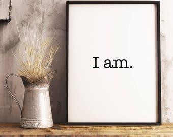 I am. Printable art, instant digital download, typography art, word art.