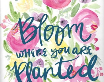 floral watercolor quote printable, bloom where you are planted