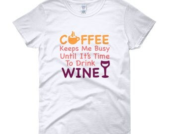Wine and Coffee Shirt, Coffee Keeps Me Going Shirt, Coffee Keeps Me Busy Until It's Time to Drink Wine Shirt, Plus Size Shirts For Women