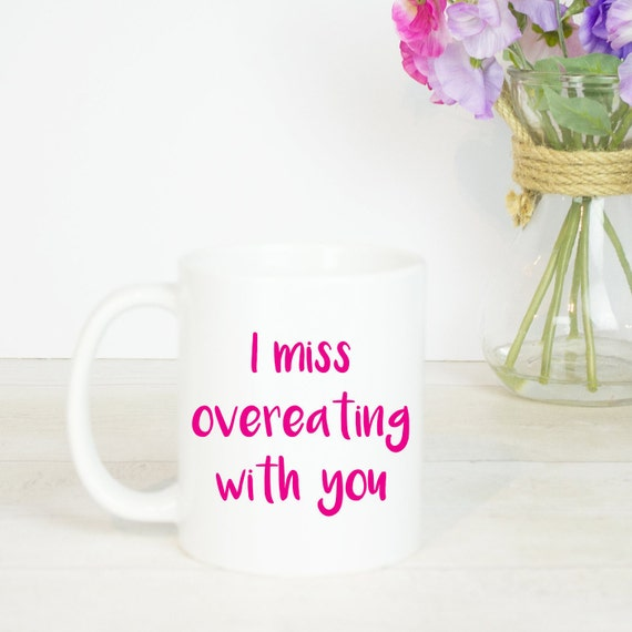 I miss overeating with you gift mug, funny friendship mugs, for people who love food and miss people