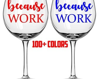 Because Work Glass Labels Because Nursing Because Patients Wine Glass Champagne Glass Decal Funny Wine Decal Custom Sticker Wine Glass Label