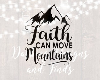 DIGITAL DOWNLOAD faith can move mountains svg - faith svg - scripture svg - religious svg - prayer svg - quote svg - cut files - silhouette