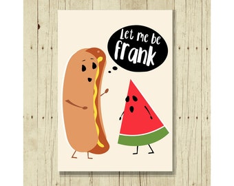 Let Me Be Frank, Funny Magent, Hot Dog Art, Watermelon, Hostess Gifts Under 10, Pun, Punny, Frankfurter Humor, Cartoon, Picnic Art, BBQ