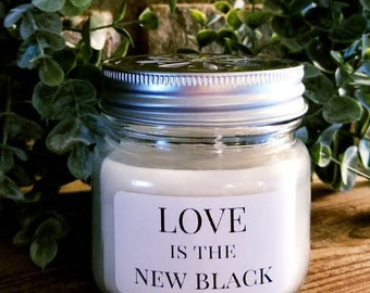 """Personalized Natural Soy Candle """"Love is the New Black"""""""