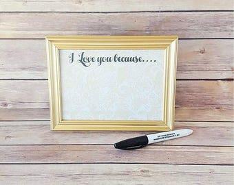"I Love You Because | 5"" x 7"" Frame | Dry Erase Frame Kit | Wedding Gift | Anniversary Gift | Valentines Day Gift | Housewarming Gift"