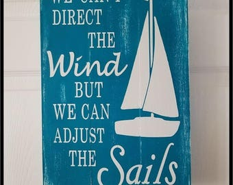Sailboat quote, we cant direct the wind but we can adjust the sails  other colors avilable