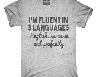 I'm Fluent in Three Languages English Sarcasm Profanity Funny T-Shirt, Hoodie, Tank Top, Gifts