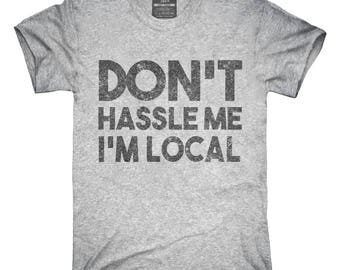 Don't Hassle Me I'm Local T-Shirt, Hoodie, Tank Top, Gifts