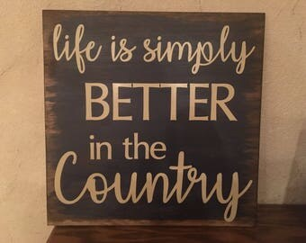 Life is better in the Country Wooden Sign