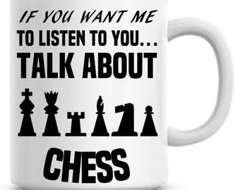 If You Want Me To Listen To You Talk About Chess 11oz Coffee Mug Personalized Coffee Mug Chess Coffee Mug 107