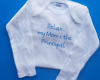 Relax My Mom's The Principal, Funny Baby, Principal Baby Gift, Gender Neutral Baby Clothes, Future Principal, Ed.D, Principal Baby Clothes