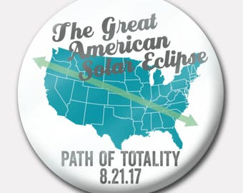 "The Great American Total Solar Eclipse 2017 Button or Magnet or Keychain 1.5"" - August 21 - Path of Totality"
