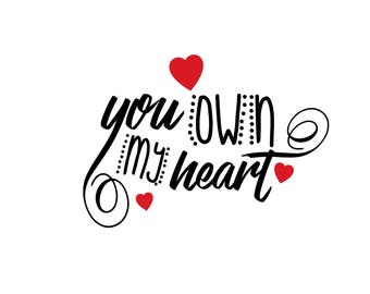 You Own My Heart svg,dxf,eps,png,jpg,and pdf files,Valentines Day SVG,Valentine's Day Cutting Files,Valentines Designs,Heart SVG Files