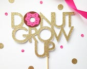 Donut Grow Up Cake Topper - Doughnuts Party Decor - First Birthday - Glitter Cake Topper