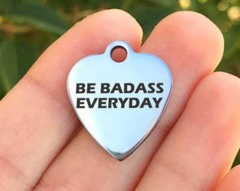 Motivational Stainless Steel Charm - Be Badass Everyday - Laser Engraved - Silver Heart - 19mm x 22mm - Quantity Options - F4L128