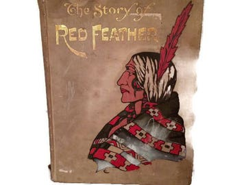 The Story of Red Feather Antique Book by Edward S. Ellis. Illustrated by Mc Loughlin Brothers. First Print, 1908