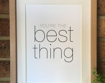 You're The Best Thing Poster/Print PDF