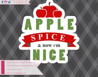 Apple Spice and now I'm Nice  - SVG, PNG and DXF files for cutting/printing