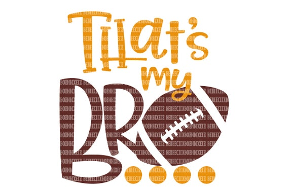 That S My Bro Svg Files Football Mom Svg Files For