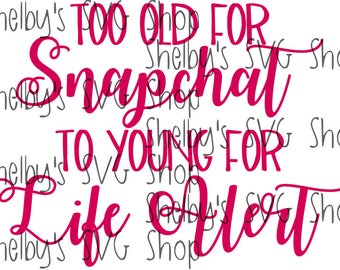 Too old for Snapchat, to young for life alert - SVG