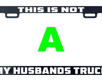This is not my husbands truck language country funny license plate frame tag holder decal sticker send note