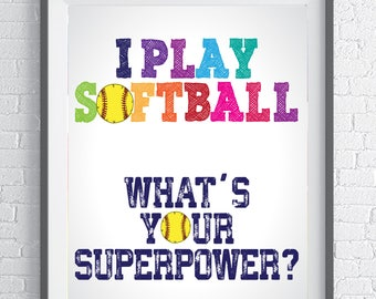 I play Softball. What's your superpower?  Inspirational quote for Softball players - Instant Download . Gift for Softball Player