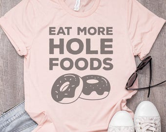 Donut Shirt, Eat More Hole Foods