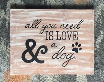 "Quote Canvas/ ""All you need is love & a dog""/ Christmas Gift/ Ready to ship!/ 11""x14"""