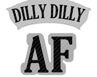 Dilly Dilly AF funny printable Digital download cut file  SVG, DXF, PnG, EpS, PdF