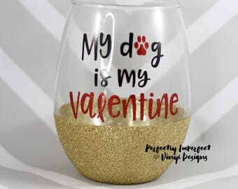 Valentines Day Wine Glass/Funny Wine Glass/Glitter Wine Glass/Valentines Day Gift/Dog Mom Gift/Dog Lover Gift