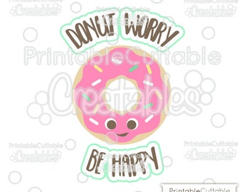 Donut Worry Be Happy Cute Donut SVG Cut File & Clipart T050 - Includes Limited Commercial Use!