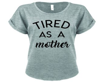 Tired as a Mother (Rolled Sleeve Dolman Relaxed Fit)
