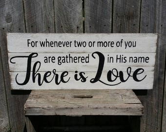 """Rustic Wall Art - """"For Whenever Two or More of You Are Gathered in His Name There is Love"""" Wood Sign"""