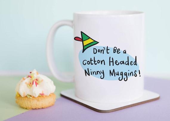 Don't Be A Cotton Headed Ninny Muggins Mug (With Gift Box)