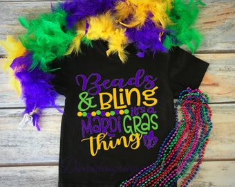 Beads and Bling, Mardi Gras Shirt, Girls Mardi Gras Shirt, Mardi Gras, Beads and bling its a mardi gras thing, Ladies Mardi Gras Shirt