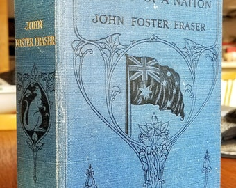 Australia: The Making of A Nation (1910) by John Foster Fraser