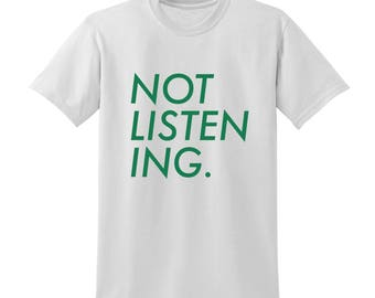 NOT LISTENING Slogan Tshirt Funny Hipster Youth Moody Teenager Don't Care |